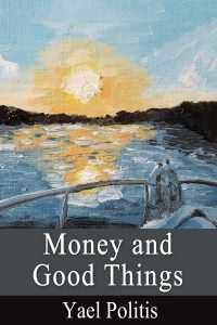 Money and Good Things Book by Yael Politis